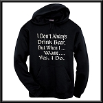 I Don't Always Drink Beer, But When I... Wait... Yes, I Do.  Hoodie