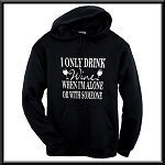 I Only Drink Wine When I'm Alone Or With Someone.  Hoodie