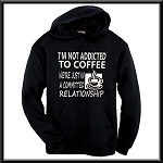 I'm Not Addicted To Coffee.  We're Just In A Committed Relationship.  Hoodie