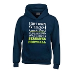 I Don't Always Scream, Cuss & Drink But When I Do I'm Usually Watching Seahawks Football.  Seattle Seahawks Hoodie