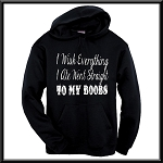 I Wish Everything I Ate Went Straight To My Boobs.  Hoodie
