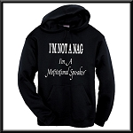 I'm Not A Nag.  I'm A Motivational Speaker.  Hoodie