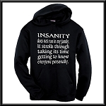 Insanity Does Not Run In My Family.  It Strolls Through Taking It's Time Getting To Know Everyone Personally. Hoodie