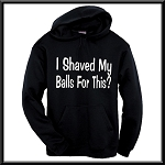 I Shaved My Balls For This?  Hoodie