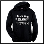 I Don't Sing In The Shower.  I Perform.  Hoodie