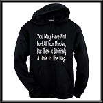 You May Have Not Lost All Your Marbles, But There Is Definitely A Hole In The Bag.  Hoodie