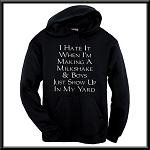I Hate It When I'm Making A Milkshake And Boys Just Show Up In My Yard.  Hoodie