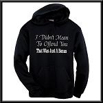 I Didn't Mean To Offend You.  That Was Just A Bonus.  Hoodie