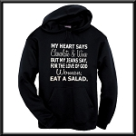 My Heart Says Wine And Chocolate But My Jeans Say, For The Love Of God Woman, Eat A Salad.  Hoodie