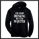I'd Stop Drinking But I'm No Quitter.  Hoodie