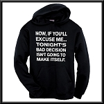 Now, If You'll Excuse Me... Tonight's Bad Decision Isn't Going To Make Itself.  Hoodie