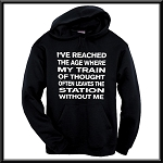 I've Reached The Age Where My Train Of Thought Often Leaves The Station Without Me.  Hoodie