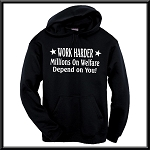 Work Harder.  Millions On Welfare Depend On You!  Hoodie