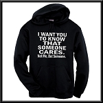 I Want You To Know That Someone Cares.  Not Me, But Someone.  Hoodie