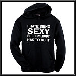 I Hate Being Sexy But Somebody Has To Do It.  Hoodie