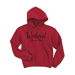 Weekend, I Love You.  Hoodie