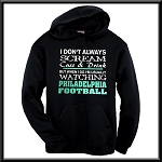 I Don't Always Scream, Cuss & Drink But When I Do I'm Usually Watching Philadelphia Football.  Philadelphia Eagles Hoodie
