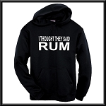 I Thought They Said Rum.  Hoodie
