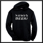 I'm Just Here For The Beer.  Hoodie