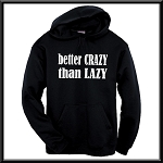Better Crazy Than Lazy.  Hoodie