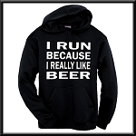 I Run Because I Really Like Beer.  Hoodie