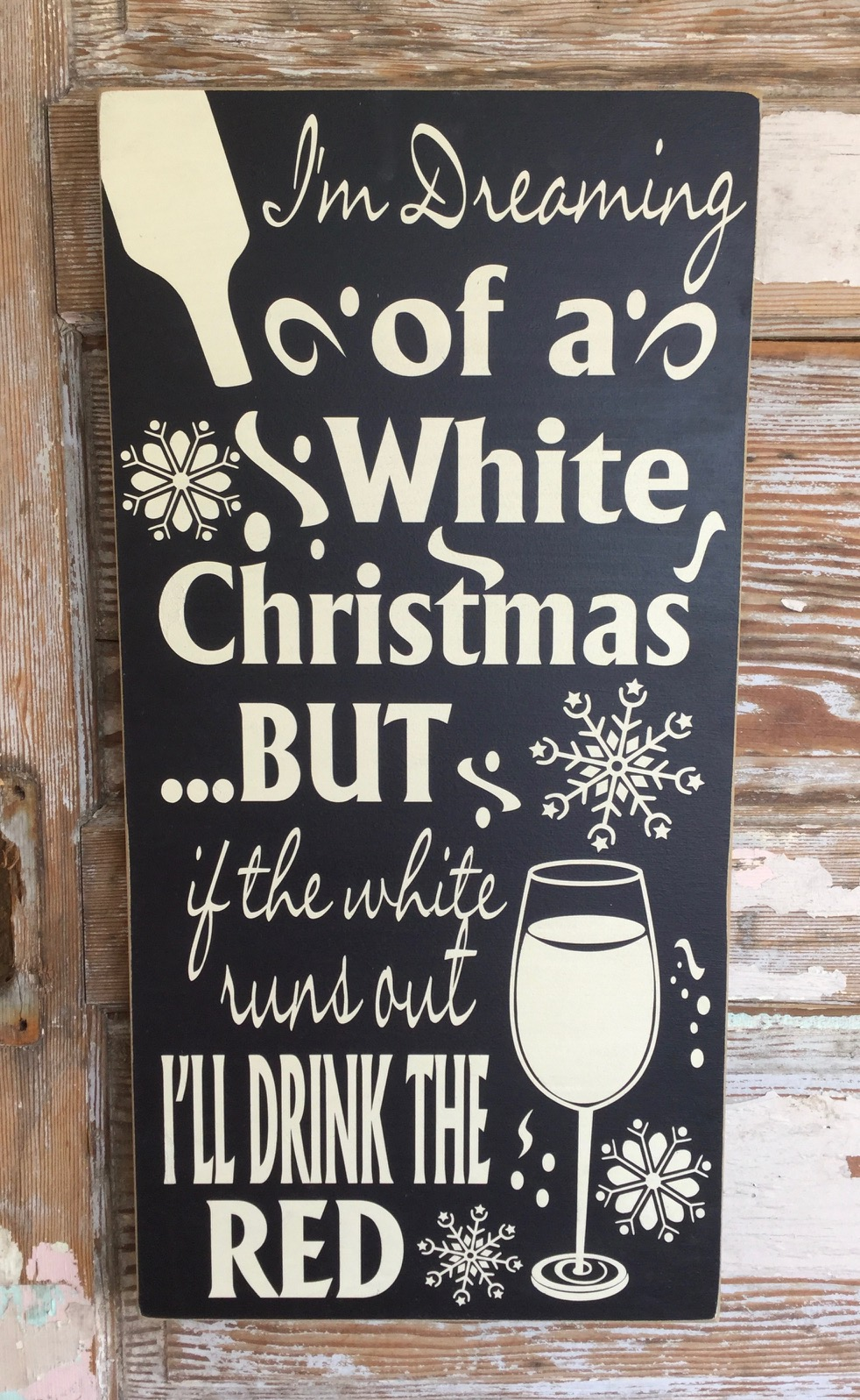 I'm Dreaming of a White Christmas...But If The White Runs Out, I'll Drink The Red.  Wood Sign