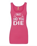 But Did You Die.   Ladies Fitted Jersey Tank