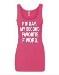 Friday.  My Second Favorite F Word.   Ladies Fitted Jersey Tank