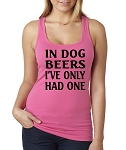 In Dog Beers I've Only Had One.  Ladies Fitted Jersey Tank