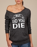 But Did You Die.  Women's Scoop Neck Sweatshirt