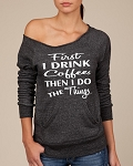 First I Drink Coffee, Then I Do The Things.  Women's Scoop Neck Sweatshirt