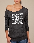 I Have Neither The Time Or The Crayons To Explain This To You.  Women's Scoop Neck Sweatshirt