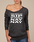 Now Watch Me Sip My Chardon Nay Nay.  Women's Scoop Neck Sweatshirt