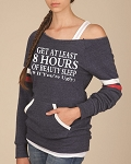 Get At Least 8 Hours Of Sleep.  9 If You're Ugly.  Women's Scoop Neck Sweatshirt