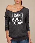 I Can't Adult Today.  Women's Scoop Neck Sweatshirt