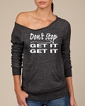 Don't Stop.  Get It, Get It.  Women's Scoop Neck Sweatshirt