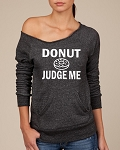 Donut Judge Me.  Women's Scoop Neck Sweatshirt