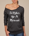 I'd Rather Be A Mermaid.  Women's Scoop Neck Sweatshirt