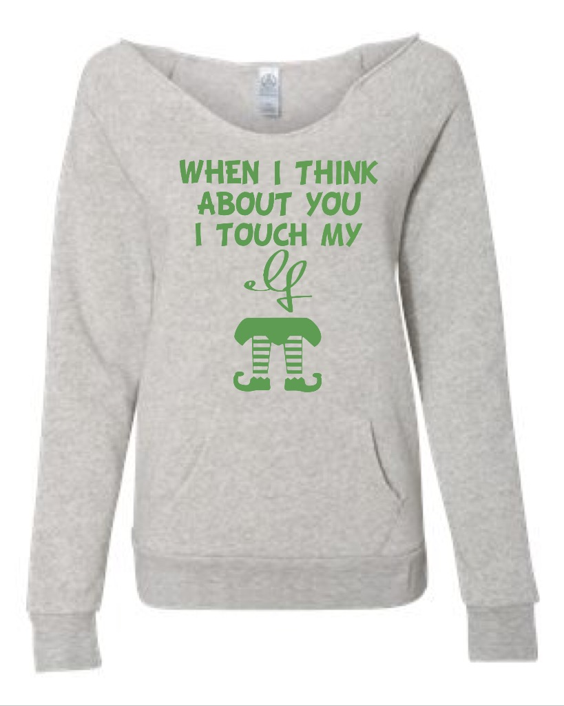 When I Think About You I Touch My Elf.  Women's Scoop Neck Sweatshirt