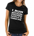 I Run Because Punching People Is Frowned Upon.  Ladies T-Shirt