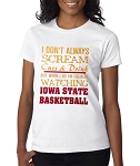 I Don't Always Scream Cuss & Drink But When I Do I'm Usually Watching Iowa State Basketball.  Ladies T-Shirt