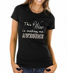 This Wine Is Making Me Awesome.  Ladies T-Shirt