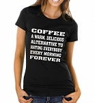 Coffee: A Warm Delicious Alternative To Hating Everybody Every Morning Forever.   Ladies T-Shirt