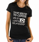 I'm Not Addicted To Coffee.  We're Just In A Committed Relationship.   Ladies T-Shirt
