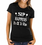 Sip Happens.  Its OK To Wine.   Ladies T-Shirt