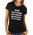 Wine: Because The Pharmacy Won't Renew My Xanax Prescription Until Next Thursday.   Ladies T-Shirt