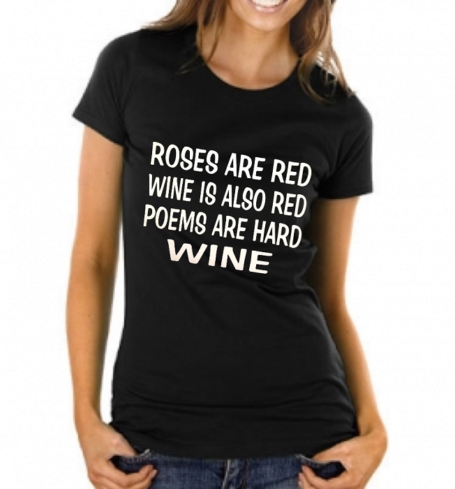 Roses Are Red, Wine Is Also Red.  Poems Are Hard.  Wine.   Ladies T-Shirt
