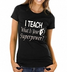 I Teach.  What Is Your Superpower?  Ladies T-Shirt
