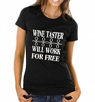 Wine Taster.  Will Work For Free.  Ladies T-Shirt