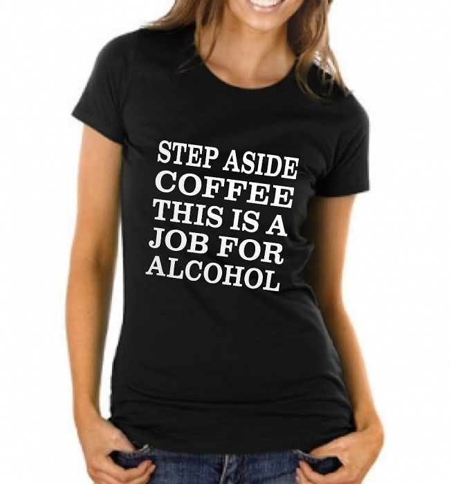 Step Aside Coffee.  This Is A Job For Alcohol.  Ladies T-Shirt